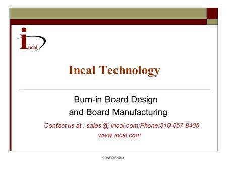 CONFIDENTIAL Incal Technology Burn-in Board Design and Board Manufacturing Contact us at : incal.com;Phone:510-657-8405
