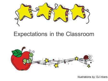 Expectations in the Classroom Illustrations by: DJ inkers.