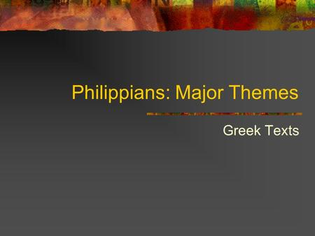 Philippians: Major Themes Greek Texts. Philippians: Greek Texts 2 1. Rejoicing Joy, the Greek noun chara, the experience of gladness, rejoicing, merriness.