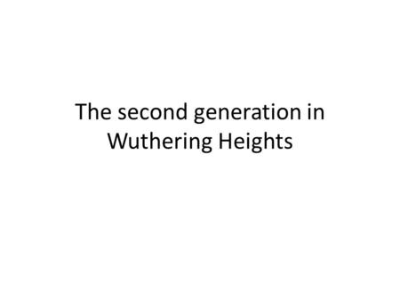 The second generation in Wuthering Heights. The first generation Catherine is similar and yet less of a reconciling figure than her daughter seen in the.