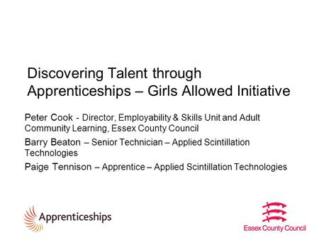 Discovering Talent through Apprenticeships – Girls Allowed Initiative Peter Cook - Director, Employability & Skills Unit and Adult Community Learning,