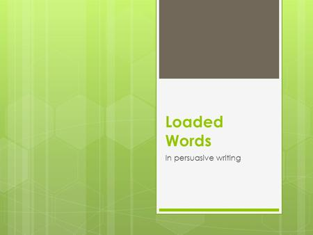 Loaded Words In persuasive writing. Do Now: In your writing notes section copy and answer the following question: What is the purpose of persuasive writing?