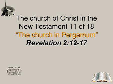 The church in Pergamum Revelation 2:12-17 The church of Christ in the New Testament 11 of 18 The church in Pergamum Revelation 2:12-17 Don R. Taaffe, Gospel.