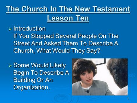 1 The Church In The New Testament Lesson Ten Introduction Introduction If You Stopped Several People On The Street And Asked Them To Describe A Church,