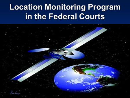 Location Monitoring Program in the Federal Courts