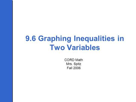 9.6 Graphing Inequalities in Two Variables CORD Math Mrs. Spitz Fall 2006.