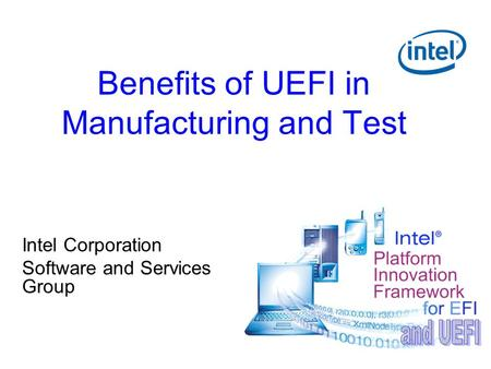 Benefits of UEFI in Manufacturing and Test Intel Corporation Software and Services Group.