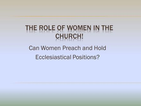 Can Women Preach and Hold Ecclesiastical Positions?