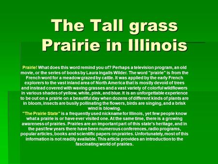 The Tall grass Prairie in Illinois Prairie! What does this word remind you of? Perhaps a television program, an old movie, or the series of books by Laura.
