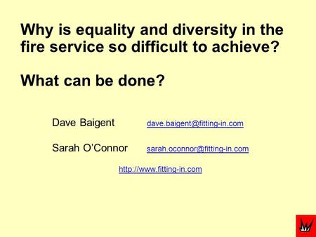 Why is equality and diversity in the fire service so difficult to achieve? What can be done? Dave Baigent