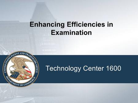 Enhancing Efficiencies in Examination Technology Center 1600.