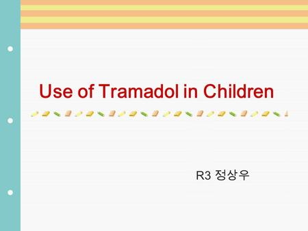 Use of Tramadol in Children R3. Introduction Availability of potent analgesics for children is limited Paracetamol, NSAIDs, opioids Paracetamol and regional.
