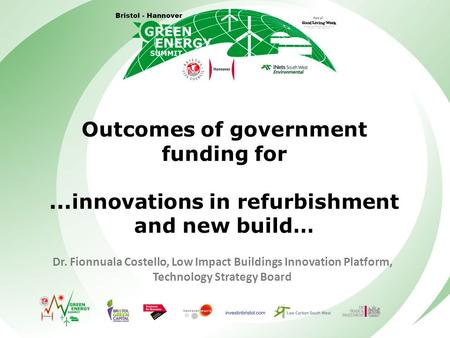 Outcomes of government funding for...innovations in refurbishment and new build… Dr. Fionnuala Costello, Low Impact Buildings Innovation Platform, Technology.