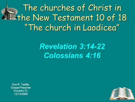 The churches of Christ in the New Testament 10 of 18 The church in Laodicea The churches of Christ in the New Testament 10 of 18 The church in Laodicea.