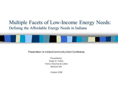 Multiple Facets of Low-Income Energy Needs: Defining the Affordable Energy Needs in Indiana Presentation to Indiana Community Action Conference Presented.