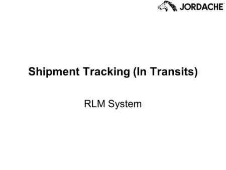 Shipment Tracking (In Transits) RLM System. Shipment Tracking Records Shipment Tracking records (In Transits) are posted to the system to apprise the.