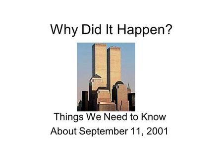 Why Did It Happen? Things We Need to Know About September 11, 2001.
