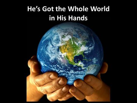 Hes Got the Whole World in His Hands. God Works Outside His Word There are many activities of God that are performed by him outside (beyond) his revealed.