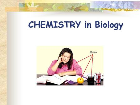 CHEMISTRY in Biology.