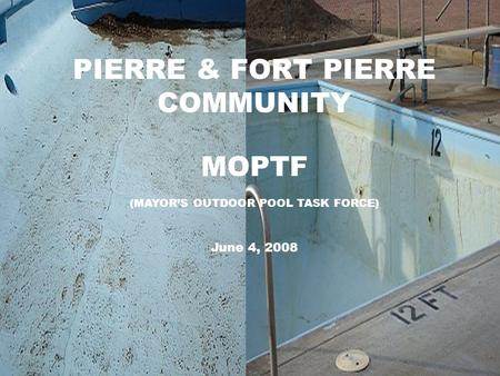 PIERRE & FORT PIERRE COMMUNITY MOPTF (MAYORS OUTDOOR POOL TASK FORCE) June 4, 2008.