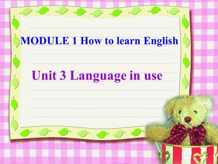 MODULE 1 How to learn English Unit 3 Language in use.