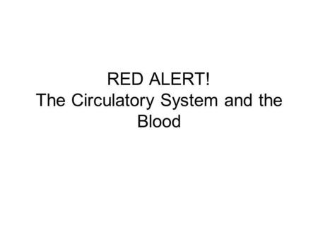 RED ALERT! The Circulatory System and the Blood. Blood Blood is a heterogeneous mixture. It is a COLLOID, and has four main components 1.Red corpuscles.