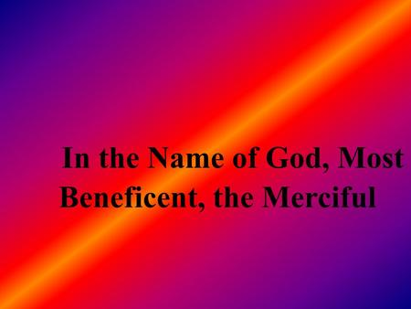 In the Name of God, Most Beneficent, the Merciful.