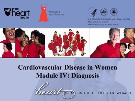 Cardiovascular Disease in Women Module IV: Diagnosis.