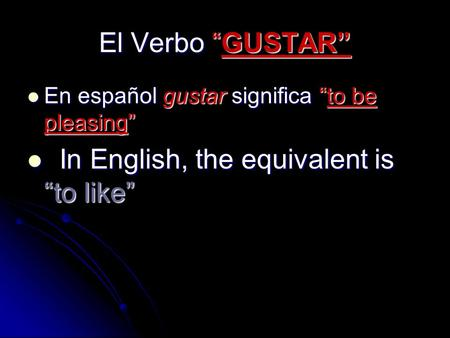 El Verbo GUSTAR En español gustar significa to be pleasing I In English, the equivalent is to like.