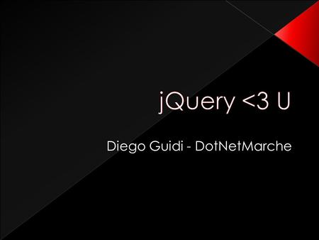 Diego Guidi - DotNetMarche. DOM tree is clunky to use No multiple handlers per event No high-level functions Browser incompatibilities = jQuery to the.