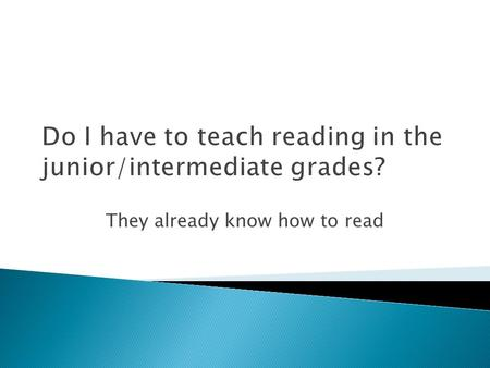 They already know how to read Do I have to teach reading in the junior/intermediate grades?