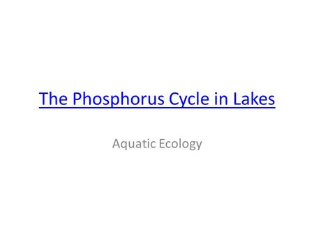 The Phosphorus Cycle in Lakes Aquatic Ecology. Phosphorus Why study P? Biomolecules – ADP and ATP – nucleic acids – phospholipids (cell membranes) –