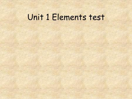 Unit 1 Elements test. Go to question: 1 2 3 4 5 6 7 8 Which element is a solid at room temperature and consists of discrete molecules? Which of the following.
