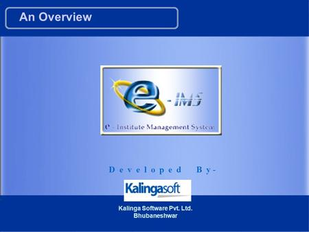 An Overview D e v e l o p e d B y - Kalinga Software Pvt. Ltd. Bhubaneshwar.