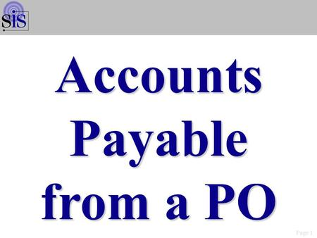 Page 1 Accounts Payable from a PO. Page 2 Accounts Payable Maintenance/Inquiry Options WMN2001S.