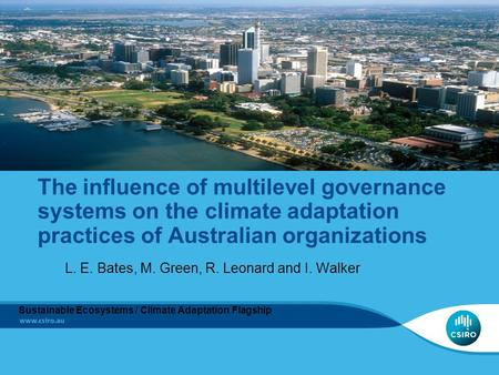 The influence of multilevel governance systems on the climate adaptation practices of Australian organizations L. E. Bates, M. Green, R. Leonard and I.