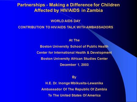 Partnerships - Making a Difference for Children Affected by HIV/AIDS in Zambia WORLD AIDS DAY CONTRIBUTION TO HIV/AIDS TALK WITH AMBASSADORS At The Boston.