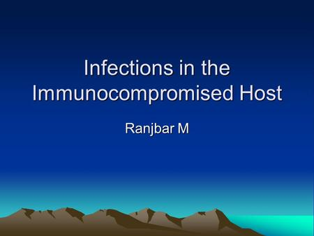 Infections in the Immunocompromised Host Ranjbar M.