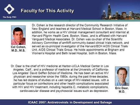 Key HIV Research From ICAAC 2007: Antiretrovirals in Development and Salvage Chicago, Illinois | September 17-20, 2007 Faculty: Cal Cohen, M.D., M.S. Eric.