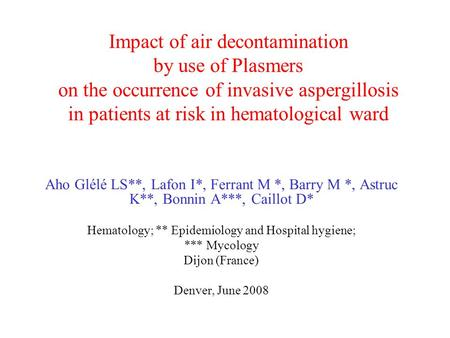 Impact of air decontamination by use of Plasmers on the occurrence of invasive aspergillosis in patients at risk in hematological ward Aho Glélé LS**,
