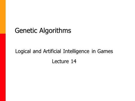 Genetic Algorithms Logical and Artificial Intelligence in Games Lecture 14.