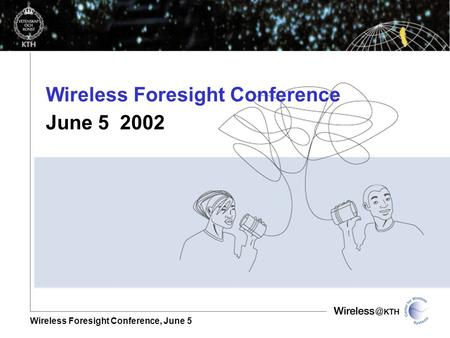 <strong>Wireless</strong> Foresight Conference, June 5 <strong>Wireless</strong> Foresight Conference June 5 2002.