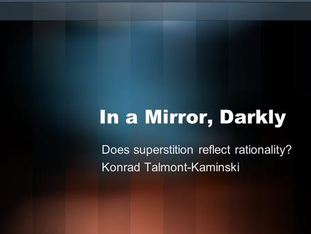 Does superstition reflect rationality? Konrad Talmont-Kaminski In a Mirror, Darkly.
