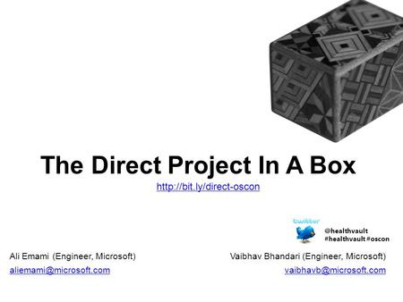 The Direct Project In A Box Vaibhav Bhandari (Engineer, Microsoft)  Ali Emami (Engineer, Microsoft)