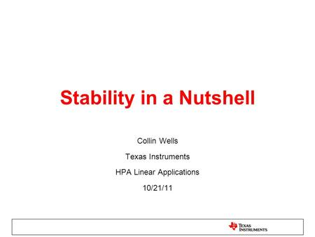 Stability in a Nutshell Collin Wells Texas Instruments HPA Linear Applications 10/21/11.