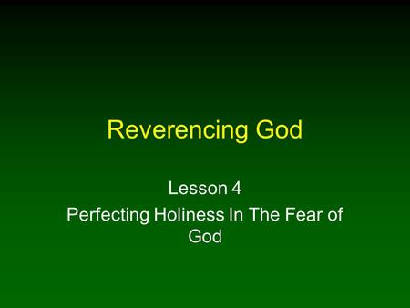 Reverencing God Lesson 4 Perfecting Holiness In The Fear of God.