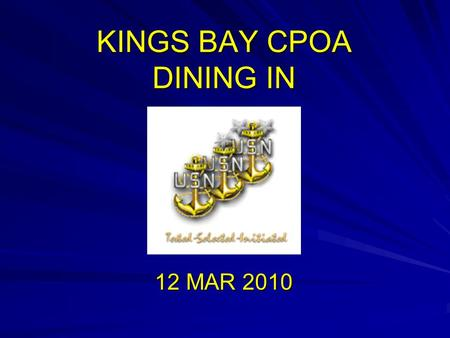 KINGS BAY CPOA DINING IN 12 MAR 2010. History History The term dining-in derives from an old Viking tradition celebrating great battles and feasts of.