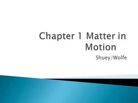 Shuey/Wolfe. How is motion measured? What is a force? How does friction affect motion? How does gravity affect objects?