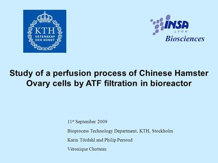Study of a perfusion process of Chinese Hamster Ovary cells by ATF filtration in bioreactor 11 st September 2009 Bioprocess Technology Department, KTH,