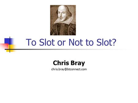 To Slot or Not to Slot? Chris Bray